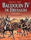 Baudoin IV de Jérusalem, le roi lépreux : l'étoile de pourpre