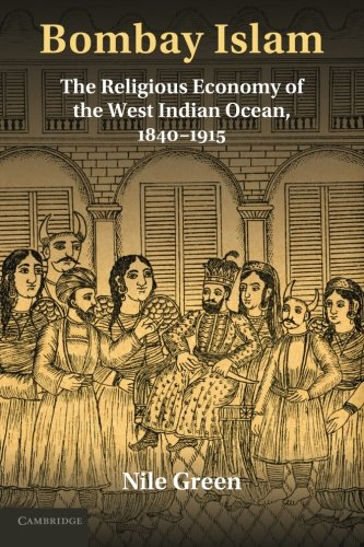 Bombay Islam: The Religious Economy of the West Indian Ocean, 1840-1915