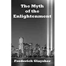 com frederick glaysher books biography blog audiobooks  the myth of the enlightenment essays