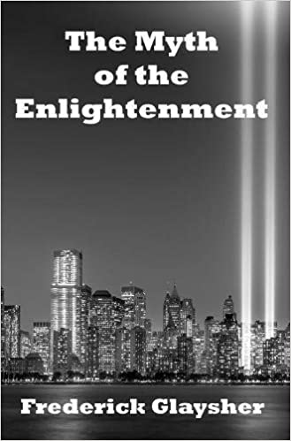 com the myth of the enlightenment essays  com the myth of the enlightenment essays 9780982677834 frederick glaysher books