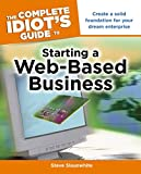 The Complete Idiot's Guide to Starting a Web-Based Business: Create a Solid Foundation for Your Dream Enterprise
