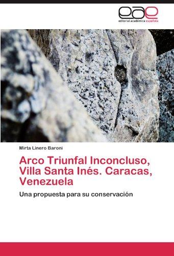 Descargar Libro Arco Triunfal Inconcluso, Villa Santa Ines. Caracas, Venezuela Mirta Linero Baroni