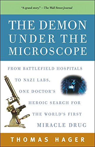 The Demon Under Microscope From Battlefield Hospitals To Nazi Labs One Doctor S Heroic Search For World First Miracle Drug