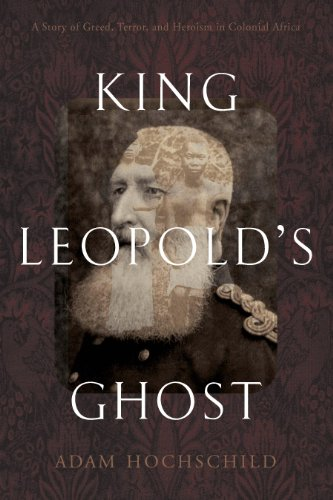 King Leopold's Ghost: A Story of Greed, Terror, and Heroism in Colonial Africa by [Hochschild, Adam]
