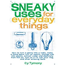 Sneaky Uses for Everyday Things: How to Turn a Penny into a Radio, Make a Flood Alarm with an Aspirin, Change Milk into Plastic... (Sneaky Books)
