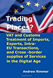 Trading Places?: VAT and Customs Treatment of Imports, Exports, Intra-EU Transactions, and Cross-border supplies of Services in the Digital Age (Second Edition)