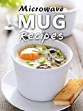 Microwave Mug Recipes: 50 Delicious, Quick and Easy Mug Meals...
