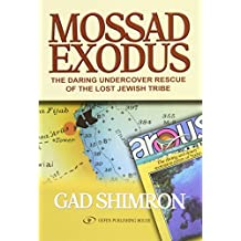 Mossad Exodus: The Daring Undercover Rescue of the Lost Jewish Tribe