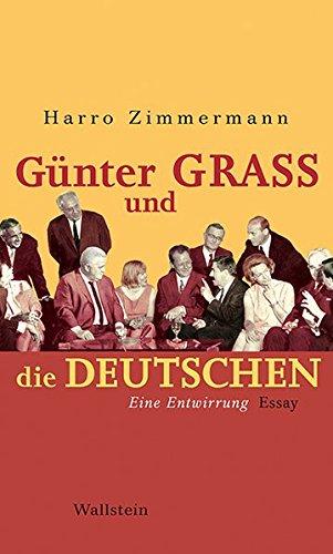 Günter Grass und die Deutschen: Eine Entwirrung. Essay