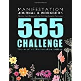 555 Challenge: The Law of Attraction Writing Exercise: Journal & Workbook to Manifest Your Desires with the 55x5 Manifestatio