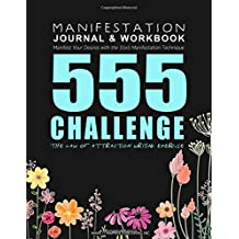 555 Challenge: The Law of Attraction Writing Exercise: Journal & Workbook to Manifest Your Desires with the 55x5 Manifestation Technique (Daily Prompt Books for the LOA)