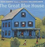 The Great Blue House, Kate Banks, 0374327696