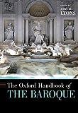 The Oxford Handbook of the Baroque (Oxford Handbooks)