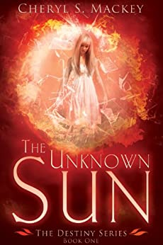 The Unknown Sun (Book 1 of the Destiny Series) by [Mackey, Cheryl  S.]