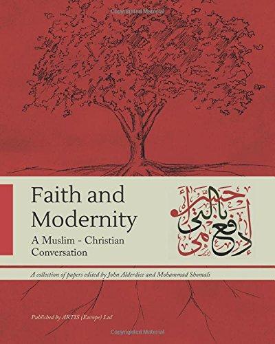 Faith and Modernity: A Muslim - Christian Conversation
