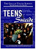 Teens & Suicide (Gallup Youth Survey: Major Issues and Trends) (Gallup Youth Survey: Major Issues and Trends (Mason Crest))