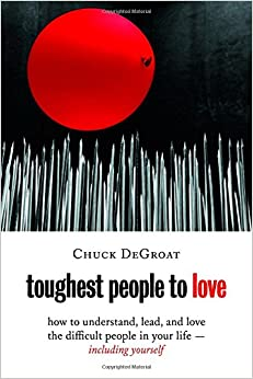 Book Toughest People to Love: How to Understand, Lead, and Love the Difficult People in Your Life - Including Yourself