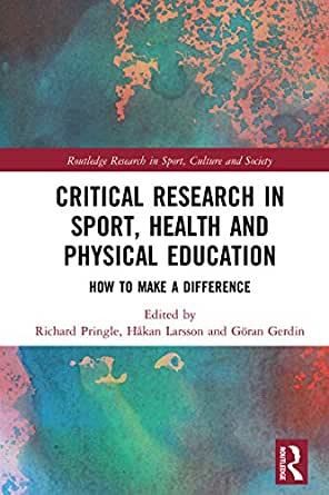 755b52a9c1 Critical Research in Sport, Health and Physical Education: How to Make a  Difference (Routledge Research in Sport, Culture and Society) 1st Edition,  ...