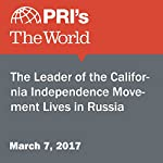 The Leader of the California Independence Movement Lives in Russia | Saul Gonzalez