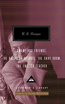 Swami and Friends, The Bachelor of Arts, The Dark Room, The English Teacher (Everyman's Library Classics & Contemporary Classics) by [Narayan, R. K.]
