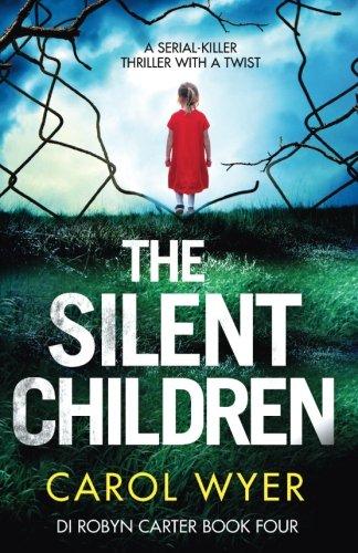 The Silent Children: A serial killer thriller with a twist (Detective Robyn Carter crime thriller series) (Volume 4)