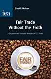 Fair Trade Without the Froth: A Dispassionate Economic Analysis of 'Fair Trade' (Hobart Paper), Sushil Mohan, 0255366450