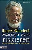 Man muss etwas riskieren: Rupert Neudeck - Menschlichkeit ohne Kompromisse