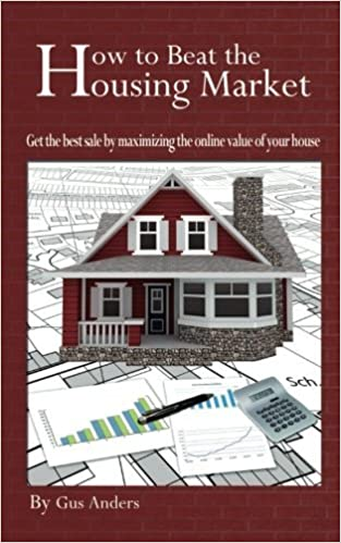 Book How to Beat the Housing Market: Get the best sale by maximizing the online value of your house by Gus Anders (2012-01-22)