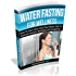Water Fasting For Wellness: How To Start Your Very Own Water Fast For Optimal Health, Wellness and Longevity