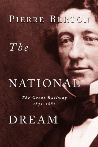 - The National Dream: The Great Railway, 1871-1881