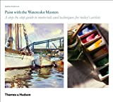 Paint with the Watercolor Masters, Jonathan Stephenson, 0500288798