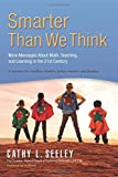 img - for Smarter Than We Think: More Messages About Math, Teaching and Learning in the 21st Century- A Resource for Teachers, Leaders, Policy Makers and Families by Cathy L. Seeley (2014-04-30) book / textbook / text book