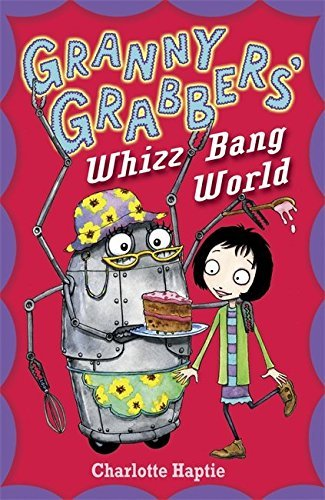 Download Granny Grabbers' Whizz Bang World by Charlotte Haptie (2012-07-05) PDF
