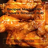 Recipes Made with P-Love's Smokin' Rub, Kevin Groom, 1489510214