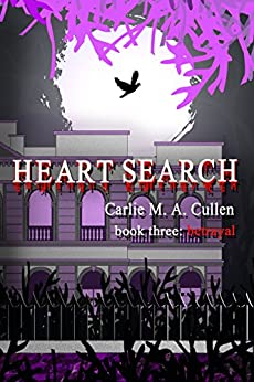 Heart Search - book three: Betrayal by [Cullen, Carlie M A]
