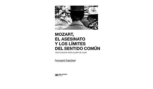 Mozart, el asesinato y los límites del sentido común: Cómo construir teoría a partir de casos (Sociología y política) (Spanish Edition) - Kindle edition by ...