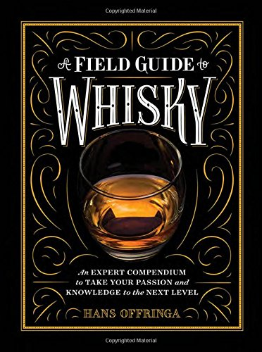 A Field Guide to Whisky: An Expert Compendium to Take Your Passion and Knowledge to the Next Level [Hans Offringa] (Tapa Dura)