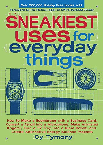 Sneakiest Uses for Everyday Things: How to Make a Boomerang with a Business Card, Convert a Pencil into a Microphone and more (Volume 3) (Sneaky Books) (Cool Things To Make With Construction Paper)