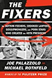 Image of The Fixers: The Bottom-Feeders, Crooked Lawyers, Gossipmongers, and Porn Stars Who Created the 45th President