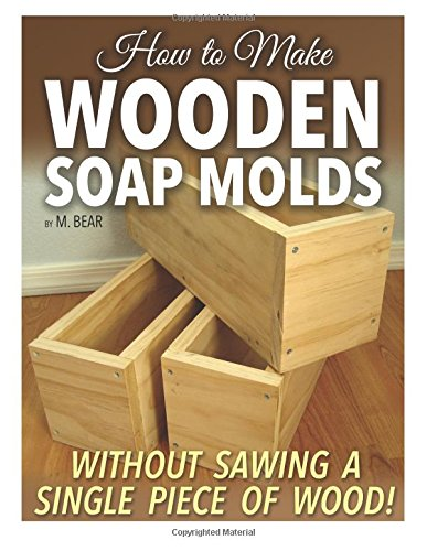 How to Make Wooden Soap Molds: Without Sawing a Single Piece of Wood!