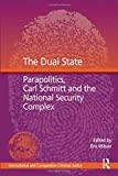 The Dual State: Parapolitics, Carl Schmitt and the National Security Complex (International and Comparative Criminal Justice)