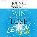 Sometimes You Win - Sometimes You Learn for Teens: How to Turn a Loss into a Win Audiobook by John C. Maxwell Narrated by Chris Sorensen