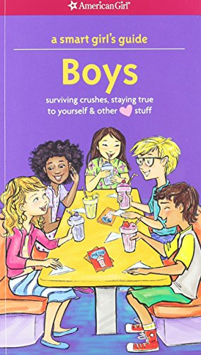 A Smart Girl's Guide: Boys: Surviving Crushes, Staying True to Yourself, and other (love) stuff (Smart Girl's Guide To...)