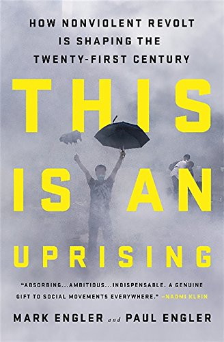 This Is an Uprising: How Nonviolent Revolt Is Shaping the Twenty-First Century [Mark Engler - Paul Engler] (Tapa Dura)