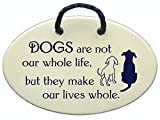 DOGS are not our whole life, but they make our lives whole. Ceramic wall plaques handmade in the USA for over 30 years. Reduced price offsets shipping cost.