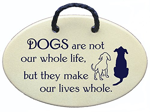 DOGS are not our whole life, but they make our lives whole. Ceramic wall plaques handmade in the USA for over 30 years. Reduced price offsets shipping cost. by Mountain Meadows Pottery