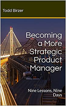 Becoming a More Strategic Product Manager: Nine Lessons, Nine Days by [Birzer, Todd]