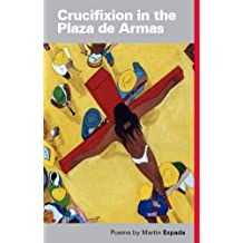 Crucifixion in the Plaza de Armas: Poems