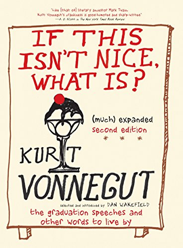 Book cover from If This Isnt Nice What Is?, (Much) Expanded Second Edition: The Graduation Speeches and Other Words to Live By by Kurt Vonnegut