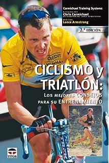Ciclismo Y Triatlon: Los Mejores Consejos Para Su Entrenamiento (Spanish Edition)